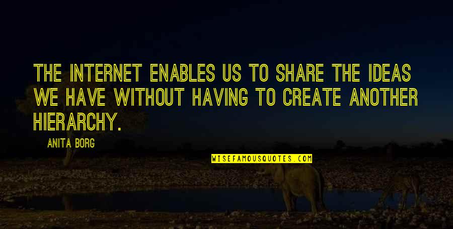 Anita Quotes By Anita Borg: The Internet enables us to share the ideas