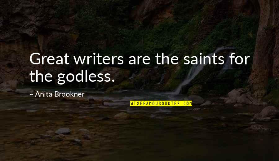 Anita Quotes By Anita Brookner: Great writers are the saints for the godless.