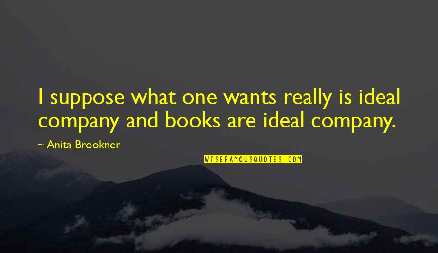 Anita Quotes By Anita Brookner: I suppose what one wants really is ideal