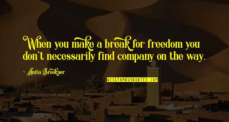 Anita Quotes By Anita Brookner: When you make a break for freedom you