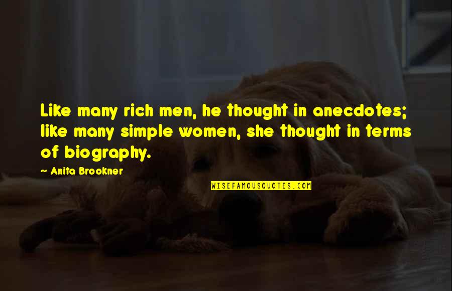 Anita Quotes By Anita Brookner: Like many rich men, he thought in anecdotes;