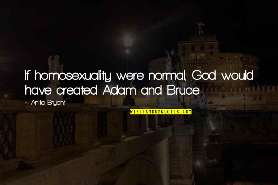 Anita Quotes By Anita Bryant: If homosexuality were normal, God would have created