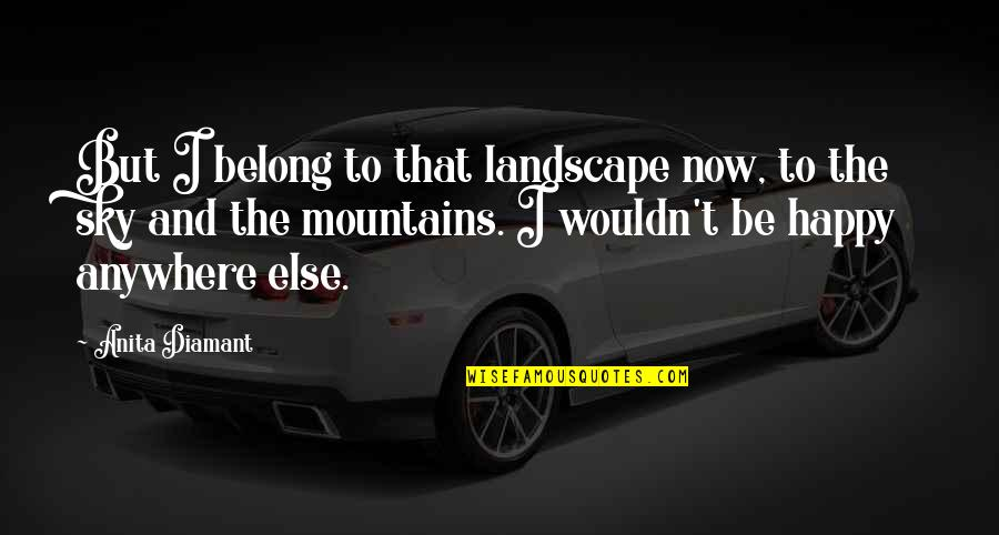 Anita Quotes By Anita Diamant: But I belong to that landscape now, to