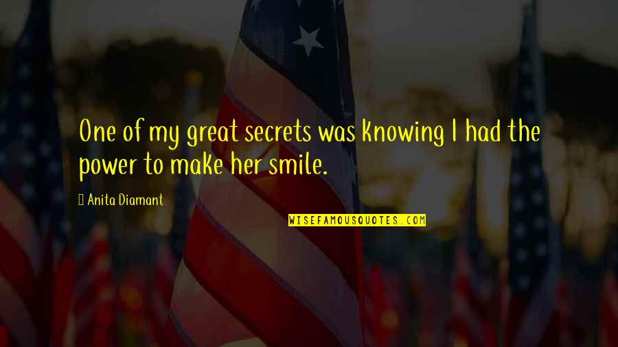 Anita Quotes By Anita Diamant: One of my great secrets was knowing I