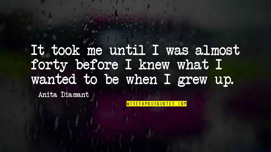 Anita Quotes By Anita Diamant: It took me until I was almost forty