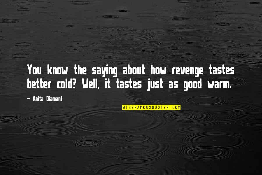 Anita Quotes By Anita Diamant: You know the saying about how revenge tastes