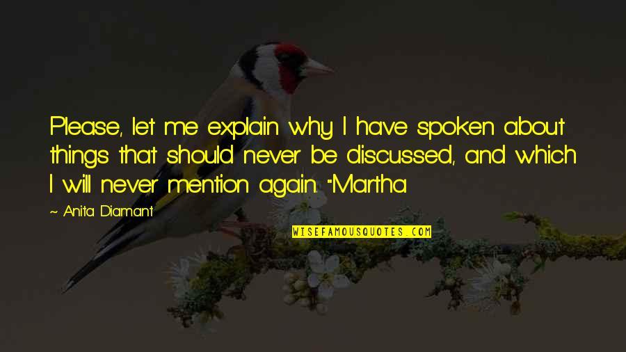 Anita Quotes By Anita Diamant: Please, let me explain why I have spoken