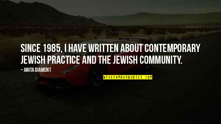 Anita Quotes By Anita Diament: Since 1985, I have written about contemporary Jewish