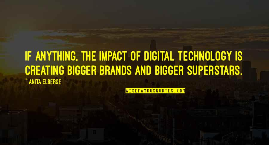 Anita Quotes By Anita Elberse: If anything, the impact of digital technology is