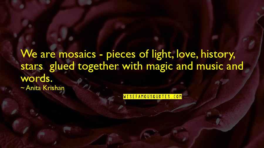 Anita Quotes By Anita Krishan: We are mosaics - pieces of light, love,