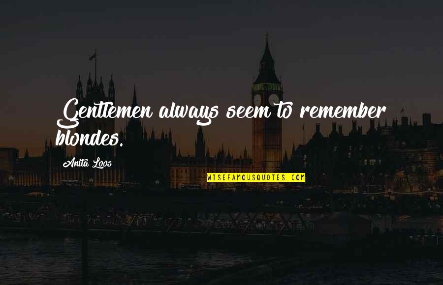 Anita Quotes By Anita Loos: Gentlemen always seem to remember blondes.