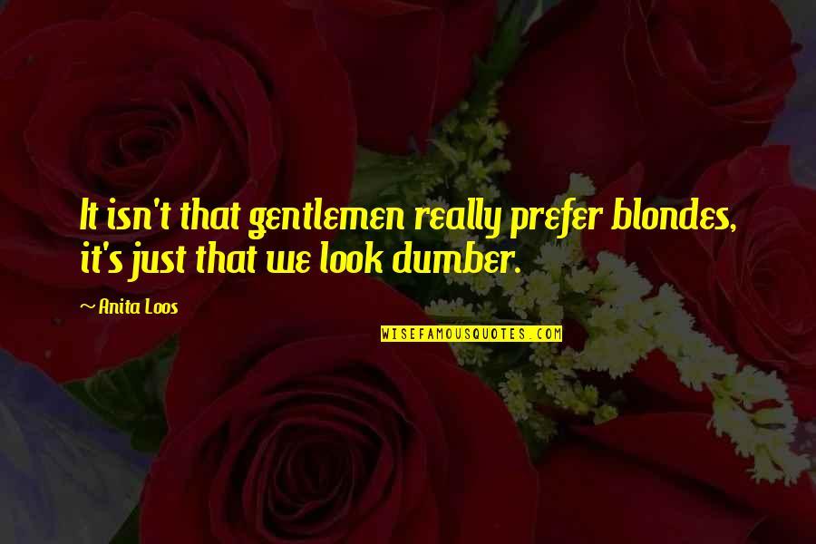 Anita Quotes By Anita Loos: It isn't that gentlemen really prefer blondes, it's
