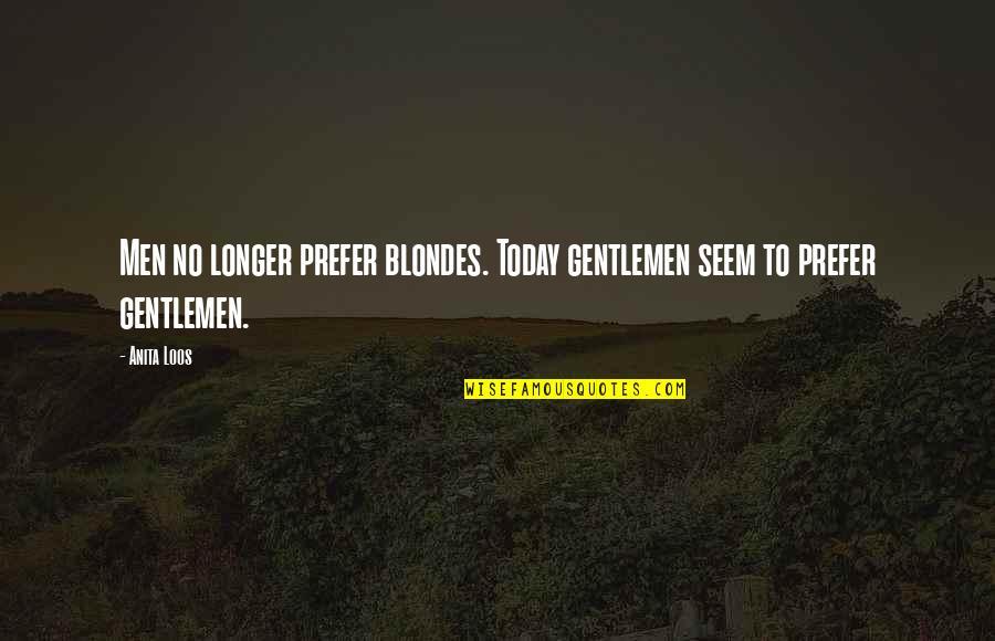 Anita Quotes By Anita Loos: Men no longer prefer blondes. Today gentlemen seem