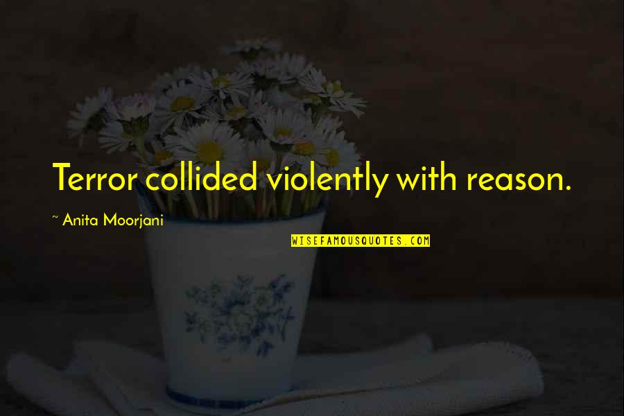 Anita Quotes By Anita Moorjani: Terror collided violently with reason.