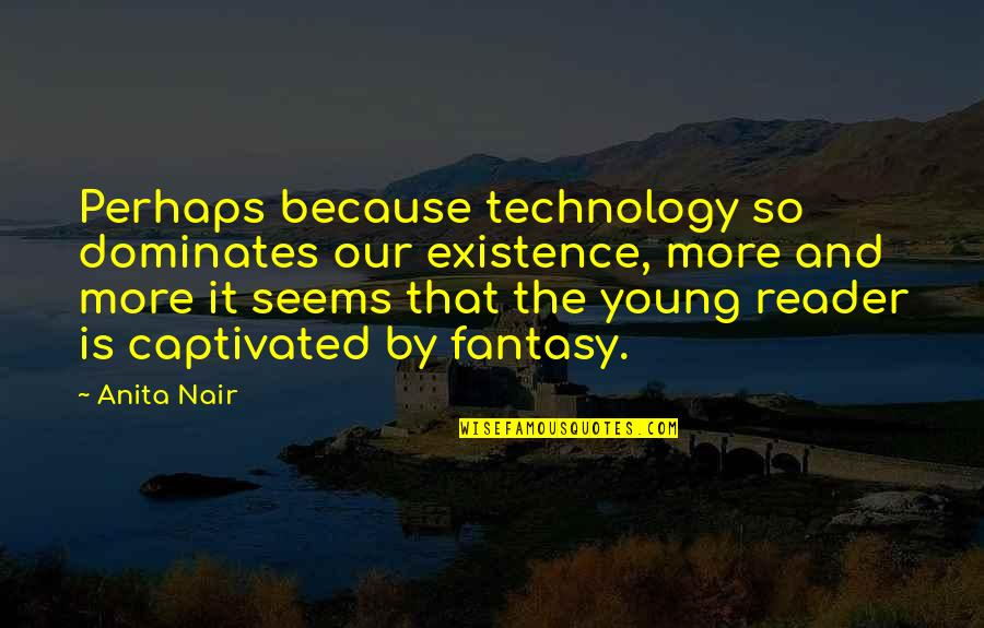 Anita Quotes By Anita Nair: Perhaps because technology so dominates our existence, more