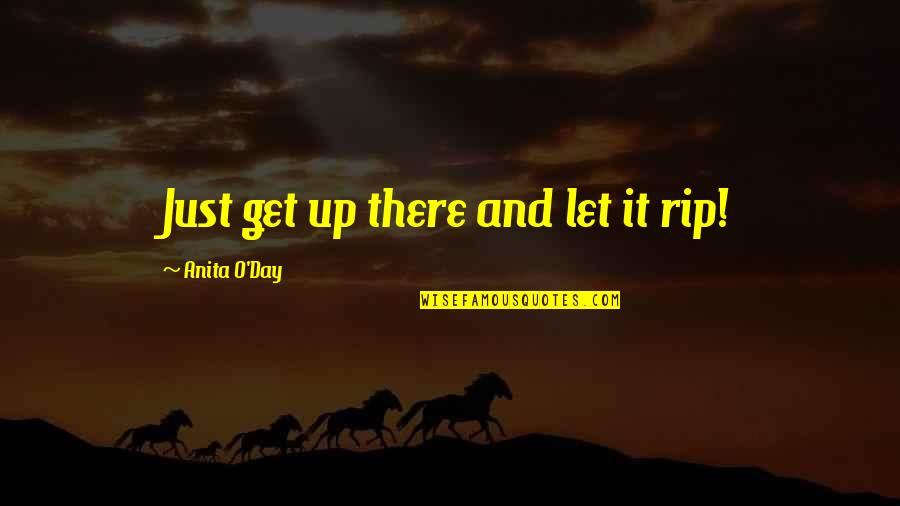 Anita Quotes By Anita O'Day: Just get up there and let it rip!