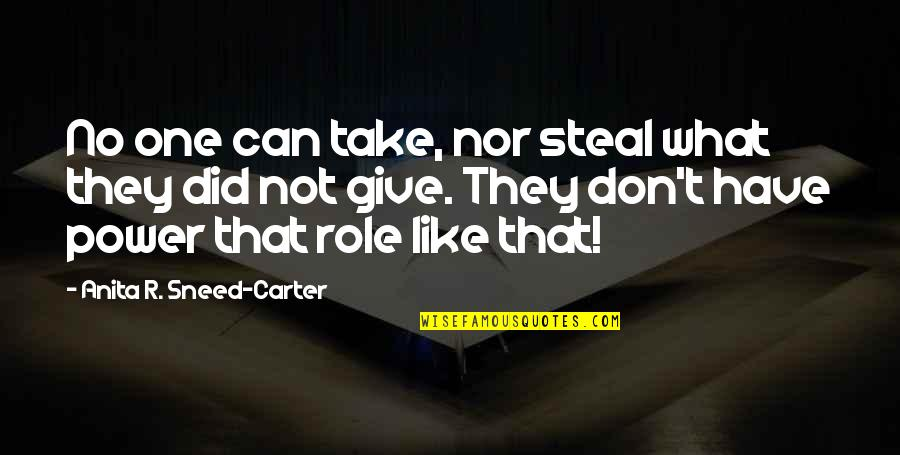 Anita Quotes By Anita R. Sneed-Carter: No one can take, nor steal what they