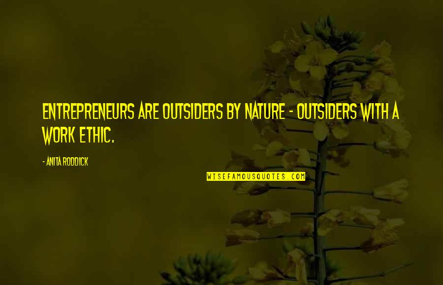 Anita Quotes By Anita Roddick: Entrepreneurs are outsiders by nature - outsiders with