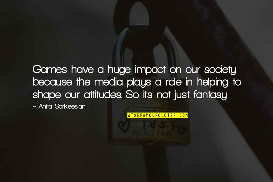 Anita Quotes By Anita Sarkeesian: Games have a huge impact on our society