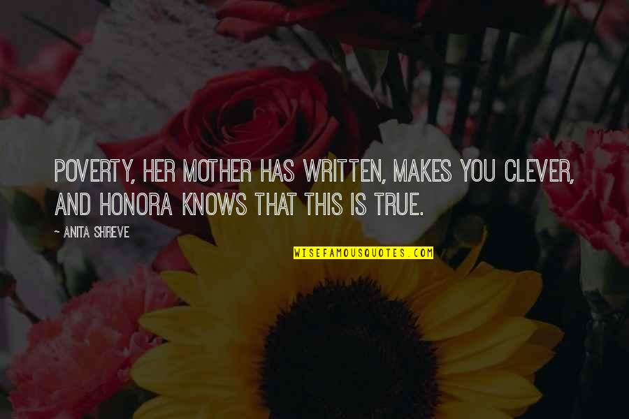 Anita Quotes By Anita Shreve: Poverty, her mother has written, makes you clever,