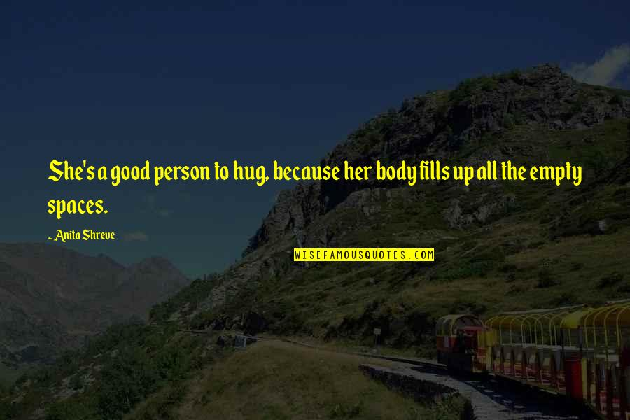 Anita Quotes By Anita Shreve: She's a good person to hug, because her