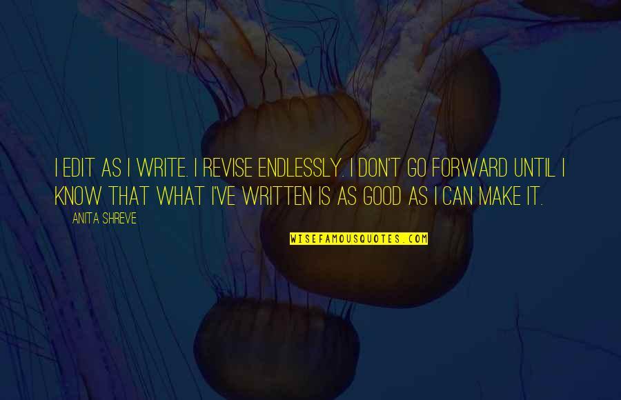 Anita Quotes By Anita Shreve: I edit as I write. I revise endlessly.