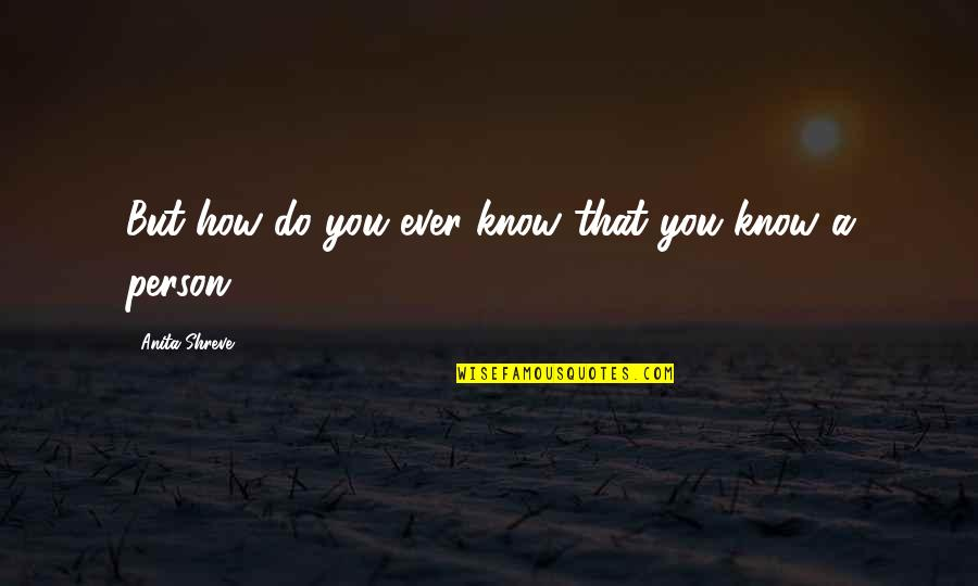 Anita Quotes By Anita Shreve: But how do you ever know that you