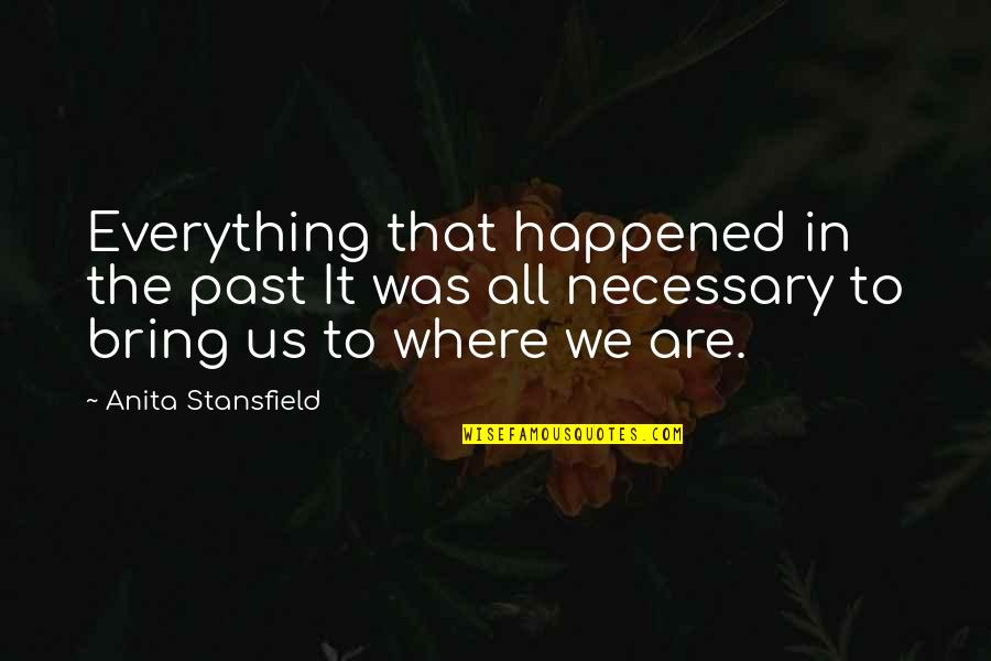 Anita Quotes By Anita Stansfield: Everything that happened in the past It was