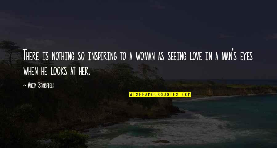 Anita Quotes By Anita Stansfield: There is nothing so inspiring to a woman