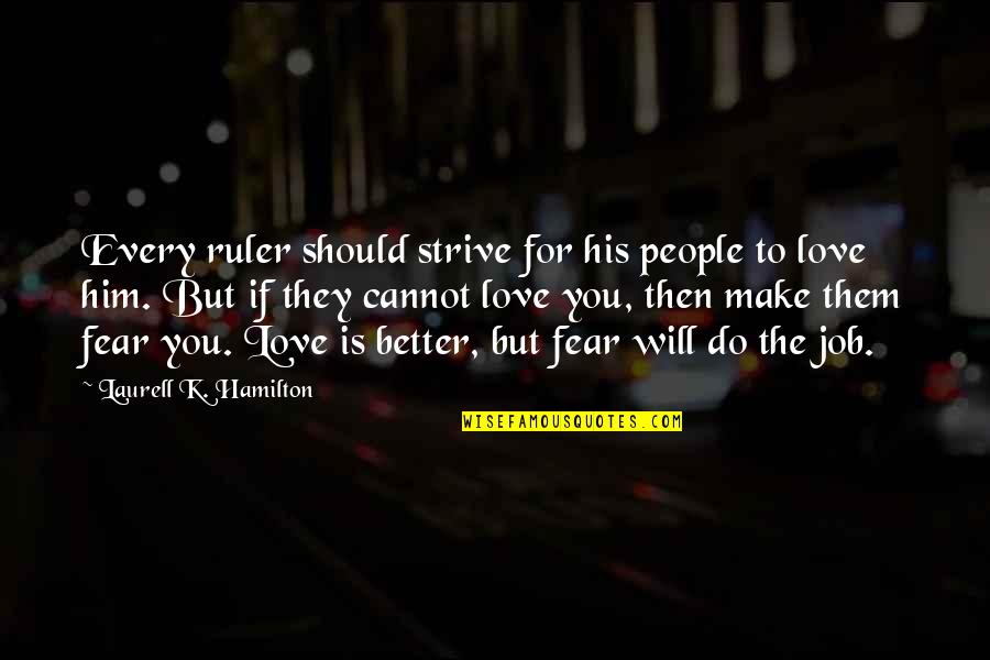 Anita Quotes By Laurell K. Hamilton: Every ruler should strive for his people to