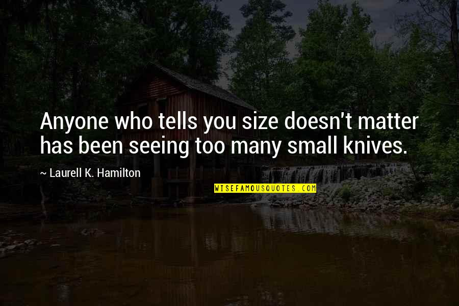 Anita Quotes By Laurell K. Hamilton: Anyone who tells you size doesn't matter has