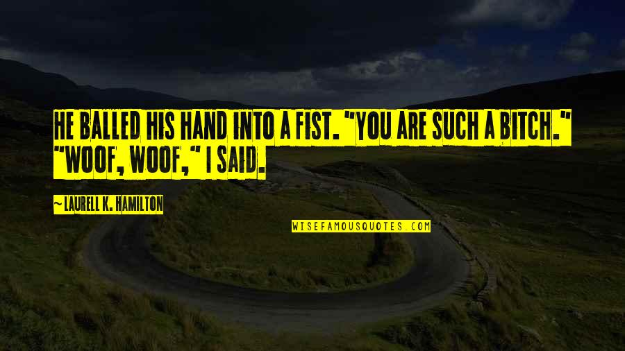 """Anita Quotes By Laurell K. Hamilton: He balled his hand into a fist. """"You"""