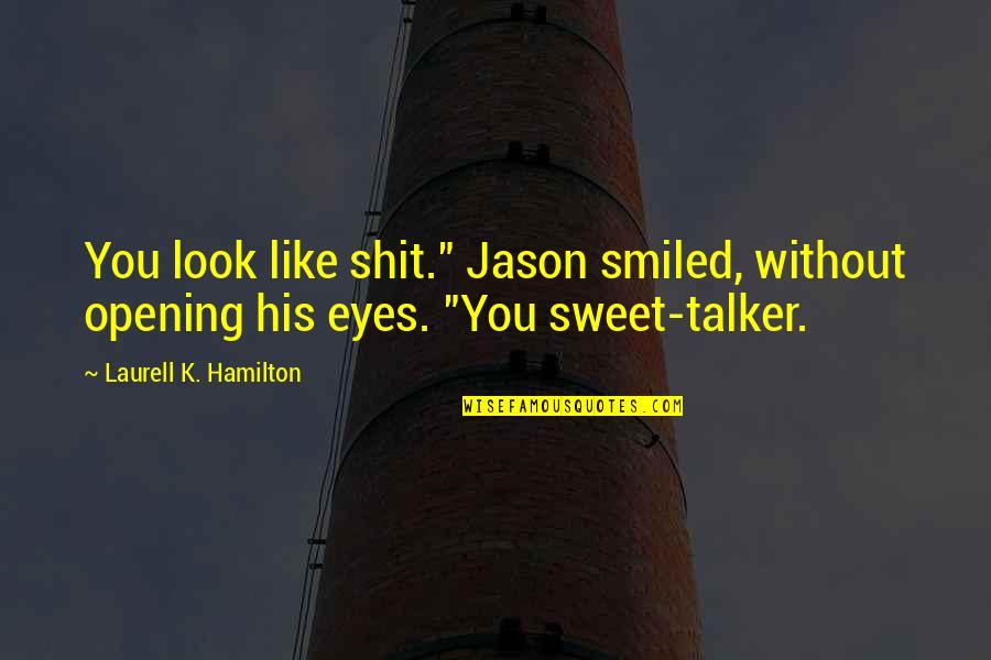 """Anita Quotes By Laurell K. Hamilton: You look like shit."""" Jason smiled, without opening"""