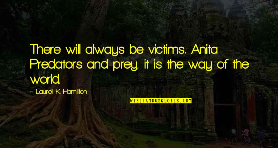 Anita Quotes By Laurell K. Hamilton: There will always be victims, Anita. Predators and