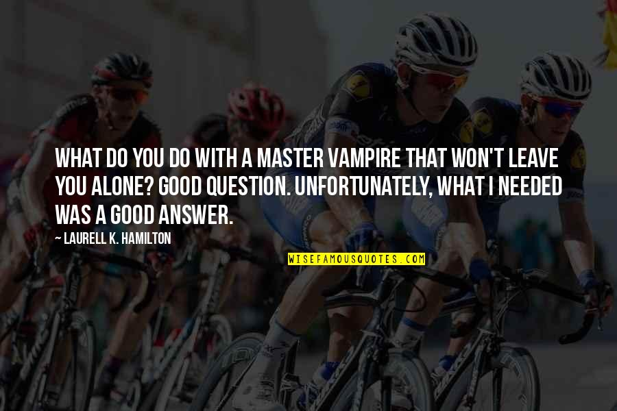 Anita Quotes By Laurell K. Hamilton: What do you do with a master vampire