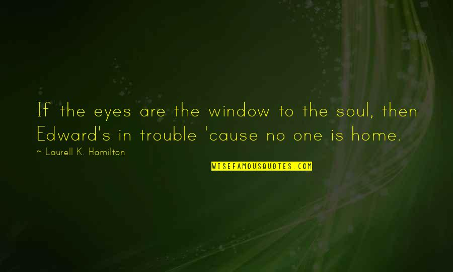 Anita Quotes By Laurell K. Hamilton: If the eyes are the window to the