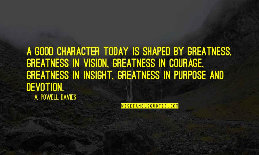 Anjana Anjani Movie Quotes By A. Powell Davies: A good character today is shaped by greatness,
