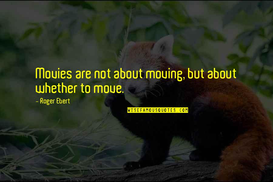 Anjana Anjani Movie Quotes By Roger Ebert: Movies are not about moving, but about whether