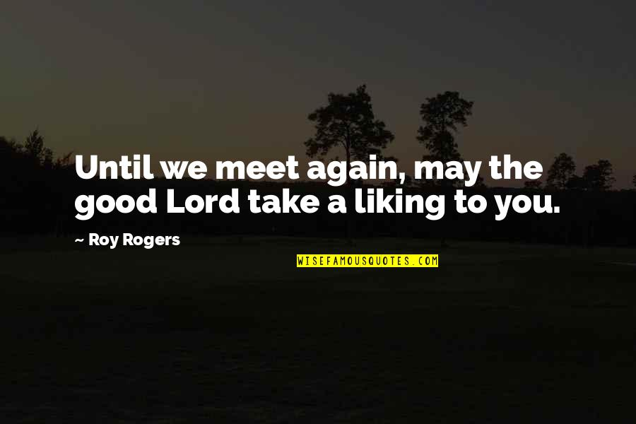 Anjana Anjani Movie Quotes By Roy Rogers: Until we meet again, may the good Lord