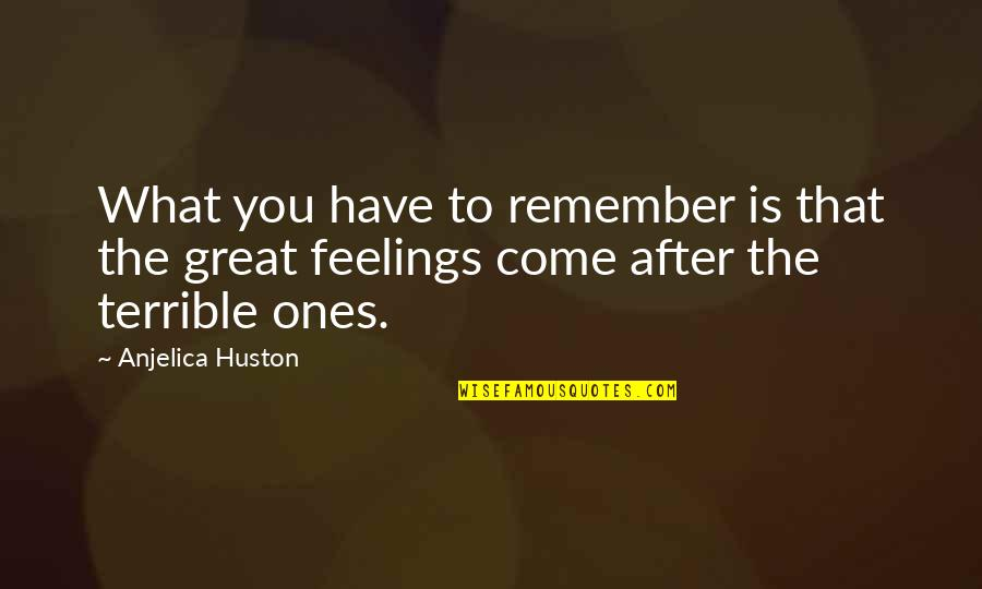 Anjelica Huston Ever After Quotes By Anjelica Huston: What you have to remember is that the