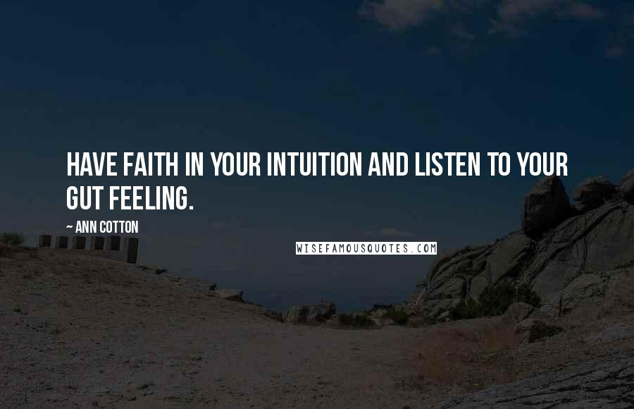 Ann Cotton quotes: Have faith in your intuition and listen to your gut feeling.