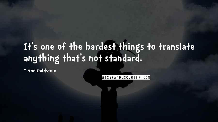 Ann Goldstein quotes: It's one of the hardest things to translate anything that's not standard.