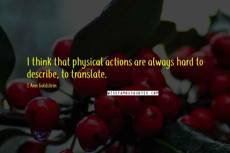 Ann Goldstein quotes: I think that physical actions are always hard to describe, to translate.
