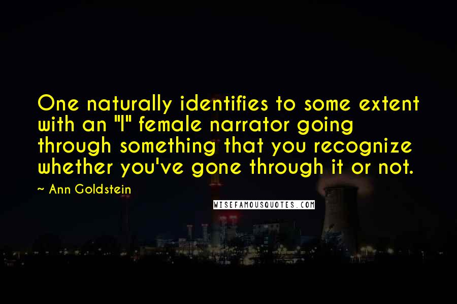 """Ann Goldstein quotes: One naturally identifies to some extent with an """"I"""" female narrator going through something that you recognize whether you've gone through it or not."""
