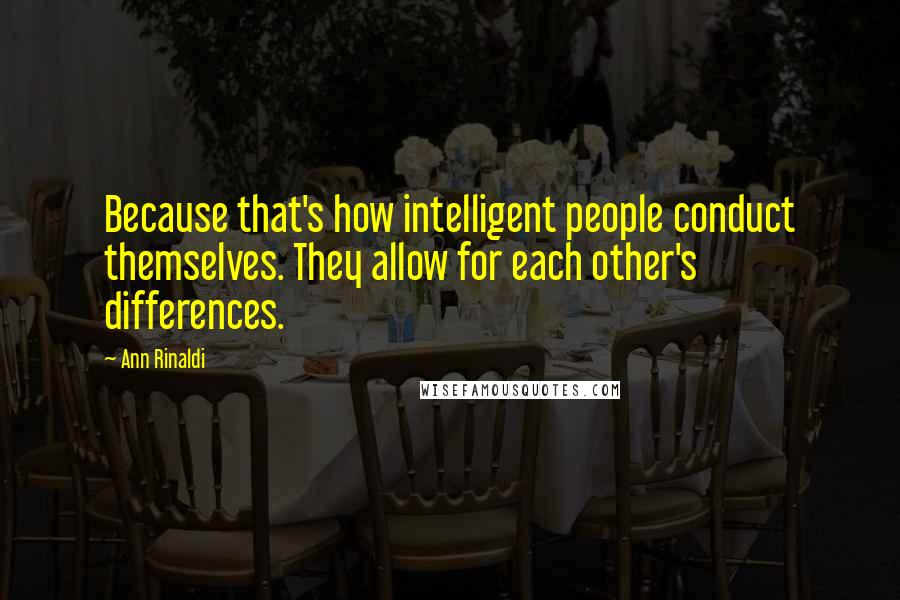 Ann Rinaldi quotes: Because that's how intelligent people conduct themselves. They allow for each other's differences.