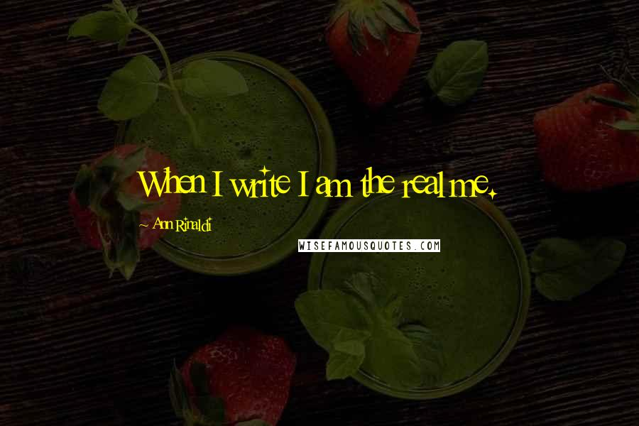 Ann Rinaldi quotes: When I write I am the real me.