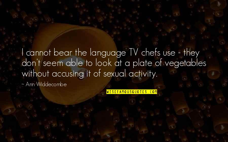 Ann Widdecombe Quotes By Ann Widdecombe: I cannot bear the language TV chefs use