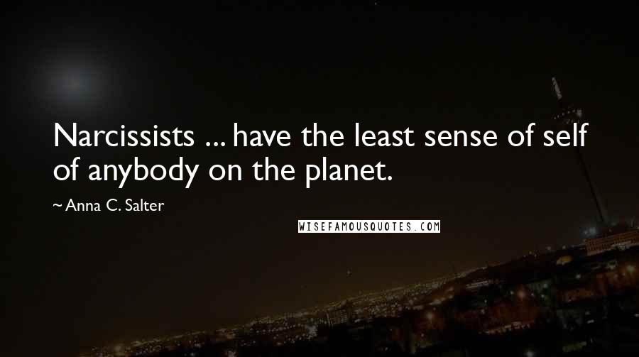 Anna C. Salter quotes: Narcissists ... have the least sense of self of anybody on the planet.