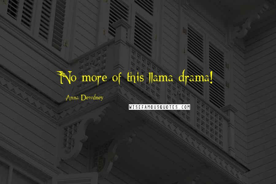 Anna Dewdney quotes: No more of this llama drama!