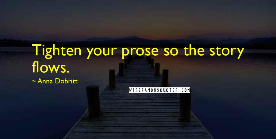 Anna Dobritt quotes: Tighten your prose so the story flows.